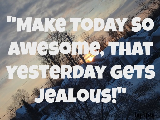 make today so awesome quote